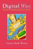 Digital Woes : Why We Should Not Depend on Software, Wiener, Lauren R., 0201626098