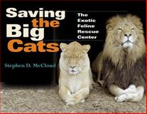 Saving the Big Cats : The Exotic Feline Rescue Center, McCloud, Stephen D., 0253346096