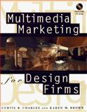 Multimedia Marketing for Design Firms, Charles, Curtis B. and Brown, Karen M., 0471146099