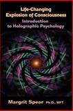 Life-Changing Explosion of Consciousness, Introduction to Holographic Psychology, Margrit Spear  / Lmft, 1413486096