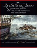 La Salle in Texas : A Teacher's Guide for the Age of Discovery and Exploration, Wheat-Stranahan, Pam, 1585446092