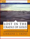 Lost in the Cradle of Gold : Participant's Workbook, Ukens, Lorraine L., 0787976091