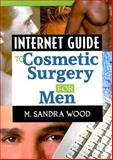 Internet Guide to Cosmetic Surgery for Men, Wood, M. Sandra, 0789016095