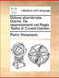 Didone Abandonata Drama Da Rappresentarsi Nel Regio Teatro Di Covent-Garden, Pietro Metastasio, 1140986090