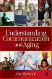 Understanding Communication and Aging : Developing Knowledge and Awareness, Harwood, Jake, 1412926092