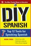 DIY Spanish : Top 12 Tools for Speaking Spanish, Rhea, Mark, 0071776095