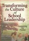 Transforming the Culture of School Leadership : Humanizing Our Practice, Giancola, Joseph M. and Hutchison, Janice K., 1412916097