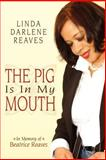 The Pig Is in My Mouth, Linda Darlene Reaves, 1434316092