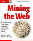 Mining the Web : Transforming Customer Data into Customer Value, Berry, Michael J. A. and Linoff, Gordon S., 0471416096