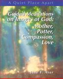 Guided Meditations on Images of God, Jane E. Ayer, 0884896099