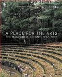 A Place for the Arts : The MacDowell Colony, 1907-2007, Wiseman, Carter, 1584656093