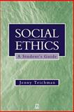 Social Ethics : A Student's Guide, Teichman, Jenny, 0631196099