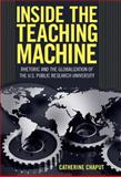 Inside the Teaching Machine : Rhetoric and the Globalization of the U. S. Public Research University, Chaput, Catherine, 0817316094