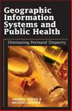 Geographic Information Systems and Public Health, Andrew Curtis and Michael Leitner, 1591406099