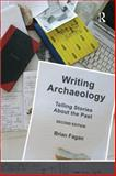 Writing Archaeology, Second Edition : Telling Stories about the Past, Fagan, Brian, 159874609X
