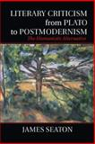 Literary Criticism from Plato to Postmodernism : The Humanistic Alternative, Seaton, James, 1107026105