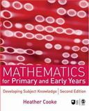 Mathematics for Primary and Early Years : Developing Subject Knowledge, Cooke, Heather, 1412946107