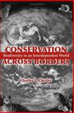 Conservation Across Borders : Biodiversity in an Interdependent World, Chester, Charles C., 1559636106