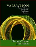 Valuation : The Art and Science of Corporate Investment Decisions, Titman, Sheridan and Martin, John H., 0321336100