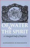 Of Water and the Spirit : A Liturgical Study of Baptism, Schmemann, Alexander, 0913836109