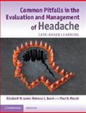 Common Pitfalls in the Evaluation and Management of Headache : Case-Based Learning, Loder, Elizabeth W. and Burch, Rebecca C., 1107636108