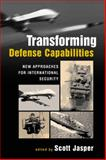Transforming Defense Capabilities : New Approaches for International Security, , 1588266109