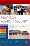 Practical Aviation Security : Predicting and Preventing Future Threats, Price, Jeffrey and Forrest, Jeffrey, 185617610X