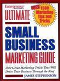 Ultimate Small Business Marketing Guide : 1,500 Great Marketing Tricks That Will Drive Your Business Through the Roof!, Stephenson, James, 1932156100