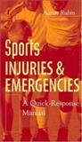 Sports Injuries and Emergencies : A Quick Response Manual, Rubin, Aaron, 0071396101