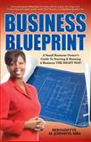 Business Blueprint : A Small Business Owner's Guide to Starting and Running a Business the RIGHT WAY!, Johnson, Bernadette, 0983046107