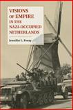 Visions of Empire in the Nazi-Occupied Netherlands, Foray, Jennifer L., 1107476100