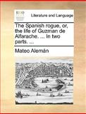 The Spanish Rogue, or, the Life of Guzman de Alfarache in Two Parts, Mateo Alemán, 114066610X