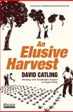 An Elusive Harvest : Working with Smallholder Farmers in South Africa, Catlink, David, 1920196102