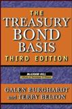 The Treasury Bond Basis : An In-Depth Analysis for Hedgers, Speculators, and Arbitrageurs, Burghardt, Galen and Belton, Terry, 0071456104