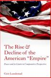 The Rise and Decline of the American Empire : Power and Its Limits in Comparative Perspective, Lundestad, Geir, 0199646104