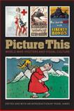 Picture This : World War I Posters and Visual Culture, , 0803226101