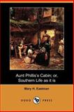 Aunt Phillis's Cabin; or, Southern Life as it Is, Mary H. Eastman, 1406516104