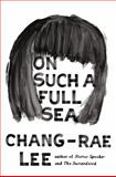 On Such a Full Sea, Chang-Rae Lee, 1594486107