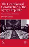 The Genealogical Construction of the Kyrgyz Republic : Kinship, State and Tribalism, Gullette, David, 190687610X
