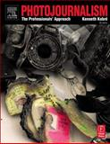 Photojournalism : The Professional's Approach, Kobré, Kenneth, 0240806107