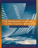 The Research Process in the Human Services : Behind the Scenes, Alexander, Leslie and Solomon, Phyllis, 0534626106