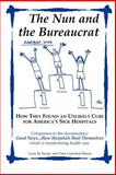 The Nun and the Bureaucrat : How They Found an Unlikely Cure for America's Sick Hospitals, Savary, Louis M. and Crawford-Mason, Clare, 097794610X