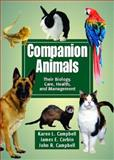 Companion Animals : Their Biology, Care, Health, and Management, Campbell, Karen L. and Campbell, John R., 0131136100