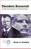 Theodore Roosevelt : In the Vanguard of the Modern, Cordery, Stacy A., 0155066102