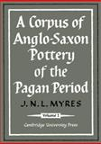 A Corpus of Anglo-Saxon Pottery of the Pagan Period 2 Part Set, Myres, J. N. L., 052112610X