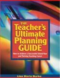 The Teacher's Ultimate Planning Guide : How to Achieve a Successful School Year and Thriving Teaching Career, Burke, Lisa Maria, 0761946101