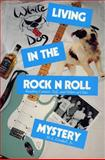 Living in the Rock N Roll Mystery : Reading Context, Self, and Others as Clues, Goodall, H. L., Jr., 0809316102