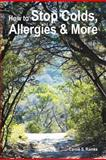 How to Stop Colds, Allergies and More, Carole Ramke, 1477406107