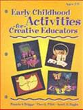 Early Childhood Activities for Creative Educators, Briggs, Pamela S. and Pilot, Theo L., 0766816109