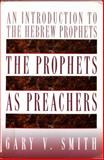 The Prophets As Preachers : An Introduction to the Hebrew Prophets, Smith, Gary V., 0805416102
